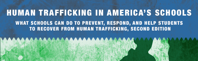 Human Trafficking in America's Schools: What Schools Can Do To Prevent, Respond, and Help Students To Recover from Human Trafficking, Second Edition