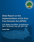State Report on the Implementation of the Gun-Free Schools Act (GFSA): U.S. States and Other Jurisdictions 2017-18 School Year (SY 2017-18)