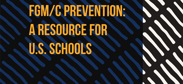 In Observance of International Day of Zero Tolerance for Female Genital Mutilation and Cutting, Learn How Schools Can Help Prevent It and Provide Culturally Responsive Support for At Risk Girls and Survivors